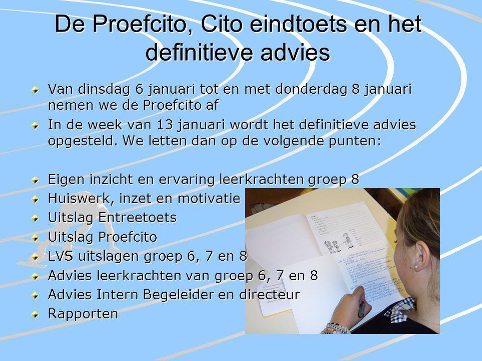 De Proefcito, Cito eindtoets en het definitieve advies Van dinsdag 6 januari tot en met donderdag 8 januari nemen we de Proefcito af In de week van 13 januari wordt het definitieve advies opgesteld.
