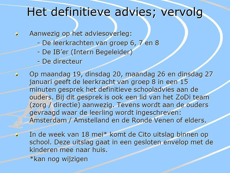Het definitieve advies; vervolg Aanwezig op het adviesoverleg: - De leerkrachten van groep 6, 7 en 8 - De IB'er (Intern Begeleider) - De directeur Op
