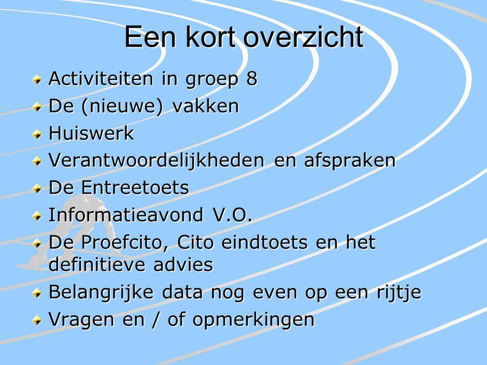 Een kort overzicht Activiteiten in groep 8 De (nieuwe) vakken Huiswerk Verantwoordelijkheden en afspraken De Entreetoets Informatieavond V.O. De Proef
