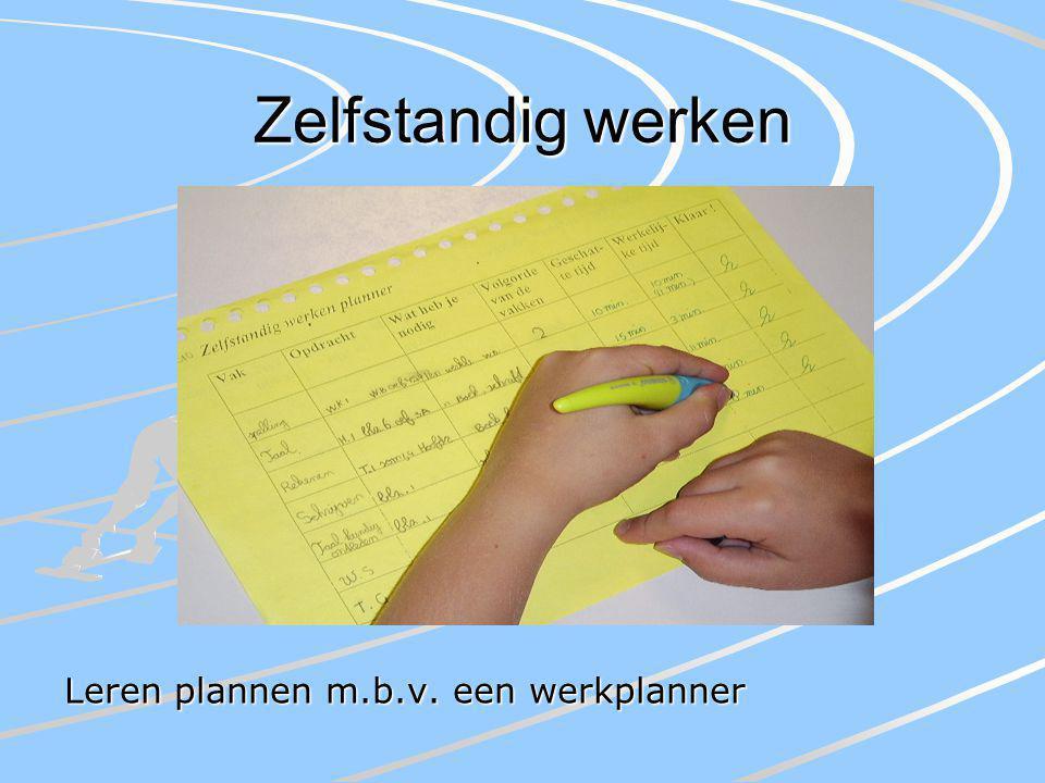 Zelfstandig werken Leren plannen m.b.v. een werkplanner