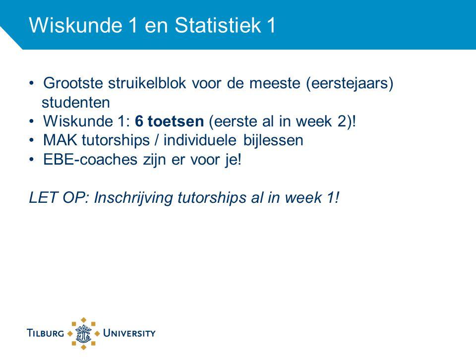 Wiskunde 1 en Statistiek 1 Grootste struikelblok voor de meeste (eerstejaars) studenten Wiskunde 1: 6 toetsen (eerste al in week 2)! MAK tutorships /