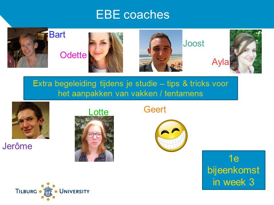 EBE coaches Odette Bart Lotte Jerôme Geert Joost Ayla Extra begeleiding tijdens je studie – tips & tricks voor het aanpakken van vakken / tentamens 1e bijeenkomst in week 3