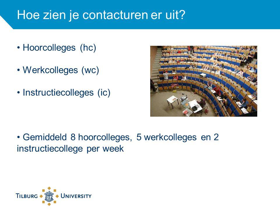 Hoe zien je contacturen er uit? Hoorcolleges (hc) Werkcolleges (wc) Instructiecolleges (ic) Gemiddeld 8 hoorcolleges, 5 werkcolleges en 2 instructieco