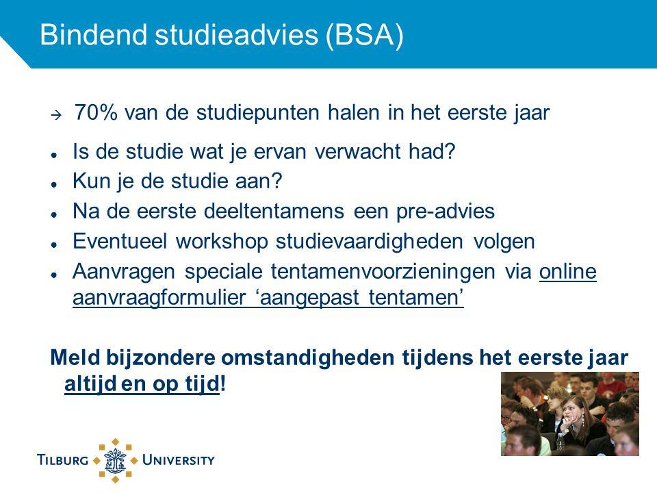 Bindend studieadvies (BSA)  70% van de studiepunten halen in het eerste jaar ● Is de studie wat je ervan verwacht had? ● Kun je de studie aan? ● Na d