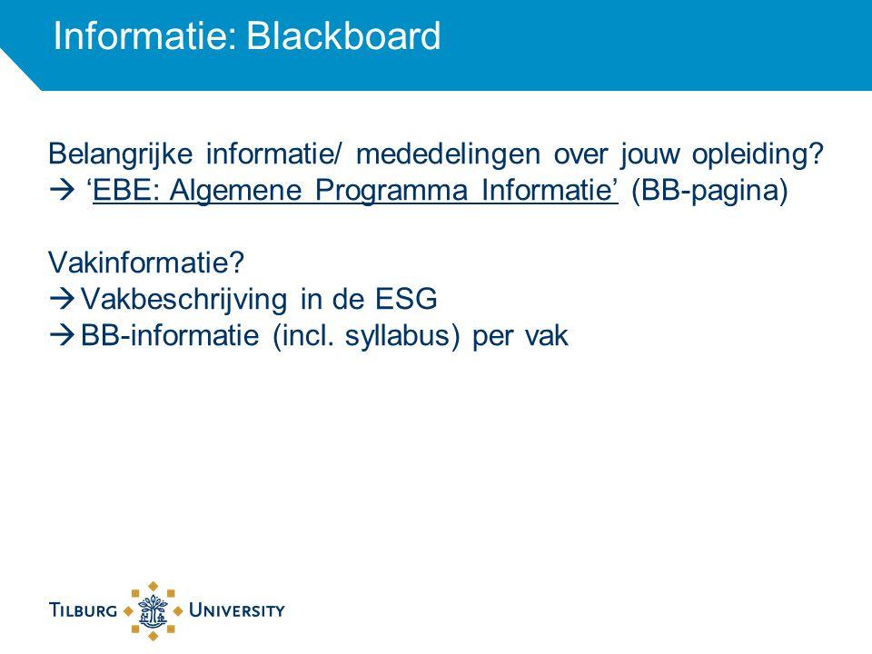 Informatie: Blackboard Belangrijke informatie/ mededelingen over jouw opleiding?  'EBE: Algemene Programma Informatie' (BB-pagina) Vakinformatie?  V