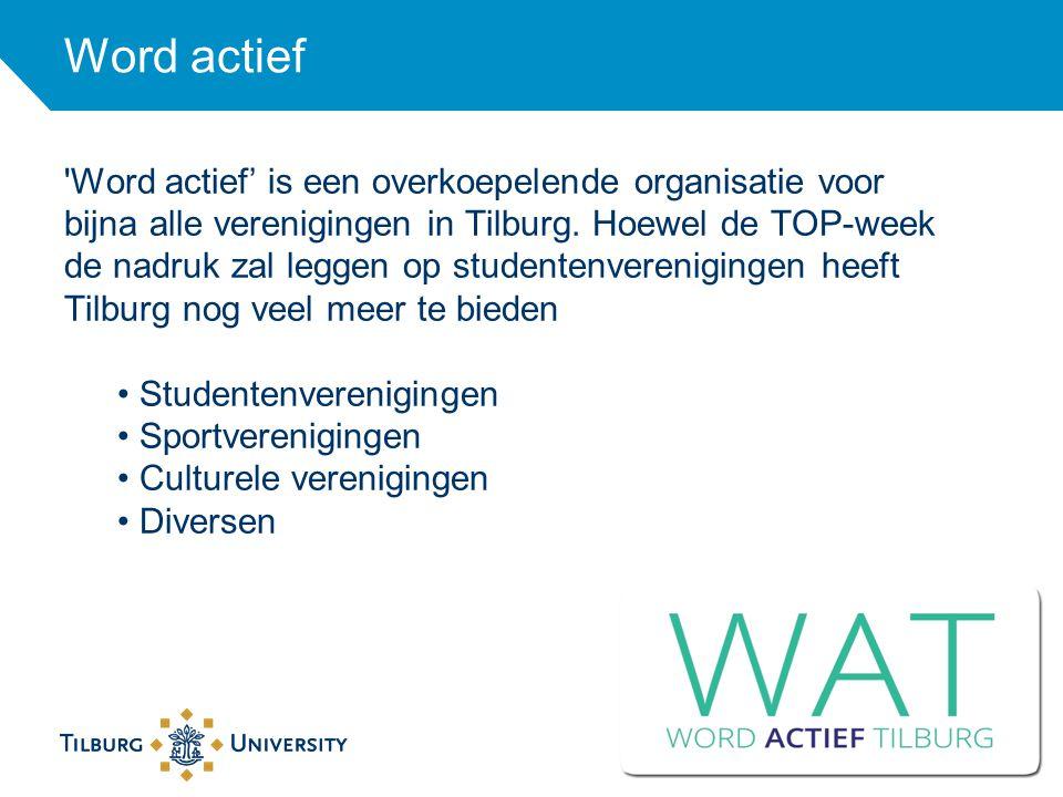 Word actief 'Word actief' is een overkoepelende organisatie voor bijna alle verenigingen in Tilburg. Hoewel de TOP-week de nadruk zal leggen op studen
