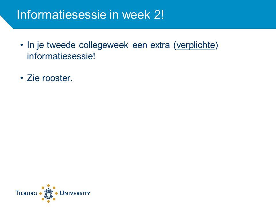 Informatiesessie in week 2! In je tweede collegeweek een extra (verplichte) informatiesessie! Zie rooster.