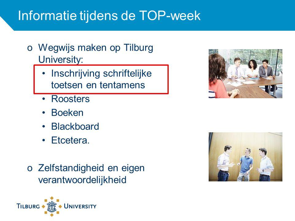 Informatie tijdens de TOP-week oWegwijs maken op Tilburg University: Inschrijving schriftelijke toetsen en tentamens Roosters Boeken Blackboard Etcete