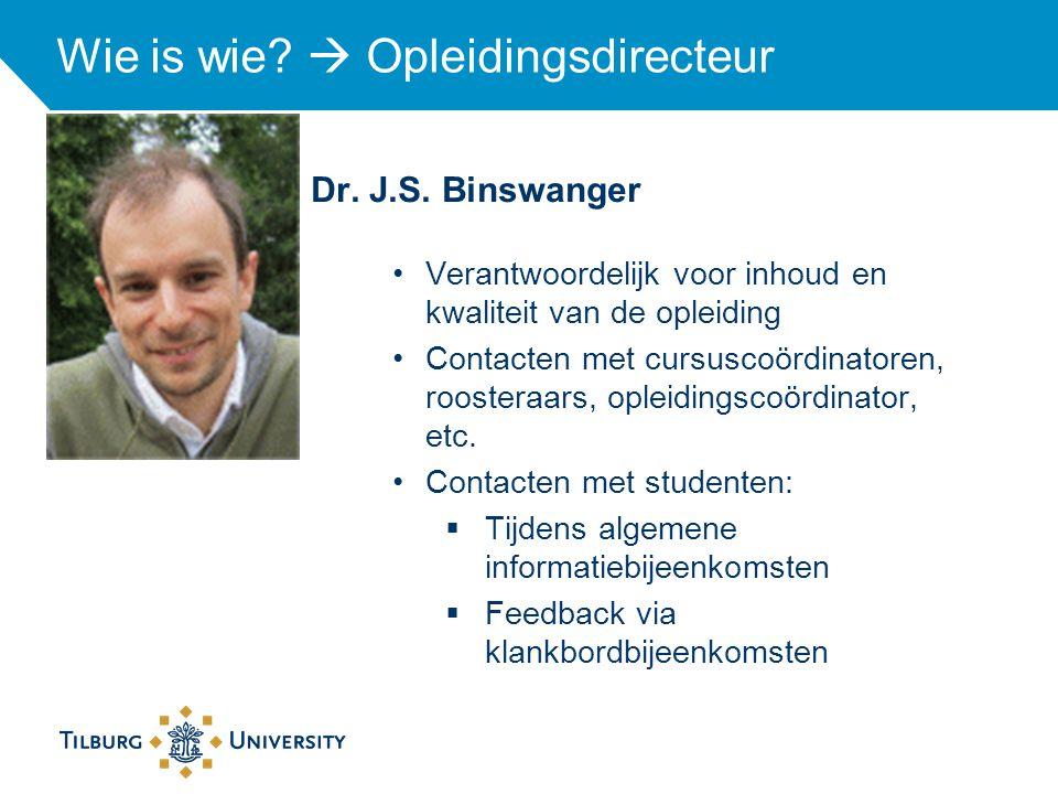 Dr. J.S. Binswanger Wie is wie?  Opleidingsdirecteur Verantwoordelijk voor inhoud en kwaliteit van de opleiding Contacten met cursuscoördinatoren, ro