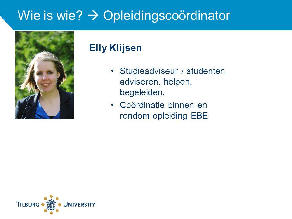 Elly Klijsen Wie is wie?  Opleidingscoördinator Studieadviseur / studenten adviseren, helpen, begeleiden. Coördinatie binnen en rondom opleiding EBE