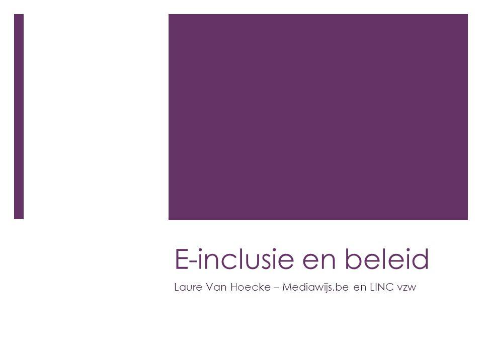 E-inclusie en beleid Laure Van Hoecke – Mediawijs.be en LINC vzw