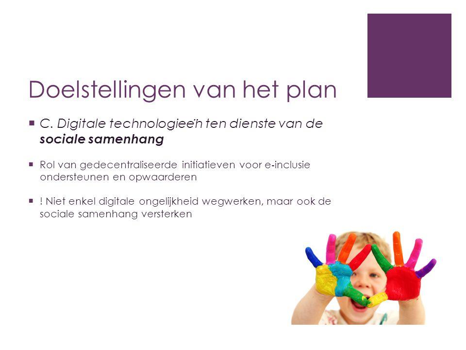 Doelstellingen van het plan  C. Digitale technologiee ̈ n ten dienste van de sociale samenhang  Rol van gedecentraliseerde initiatieven voor e ‐ inc