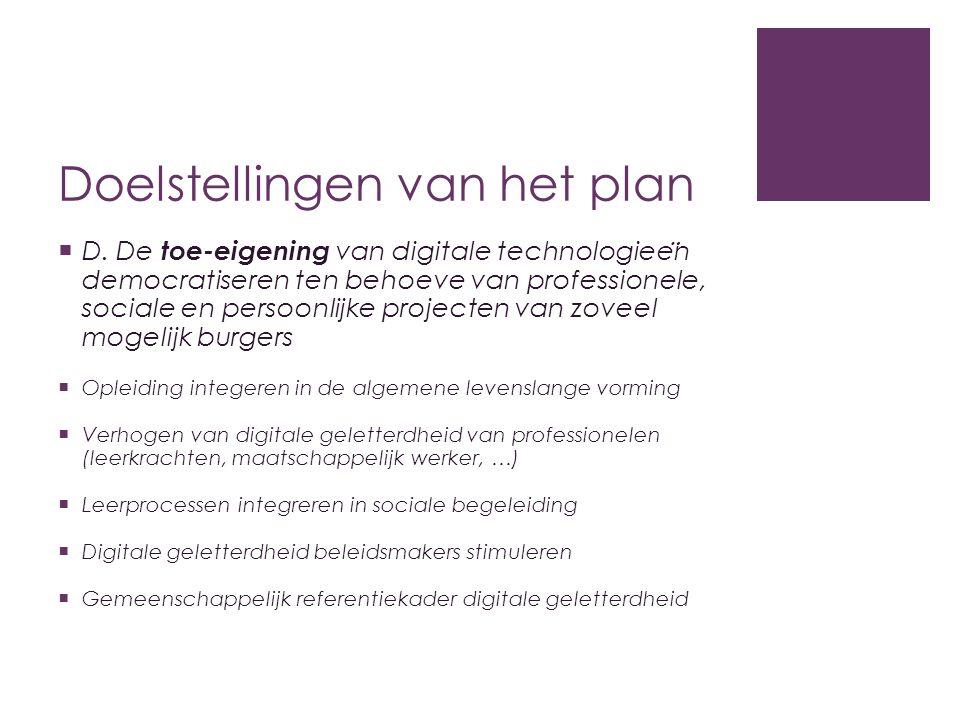 Doelstellingen van het plan  D. De toe-eigening van digitale technologiee ̈ n democratiseren ten behoeve van professionele, sociale en persoonlijke p