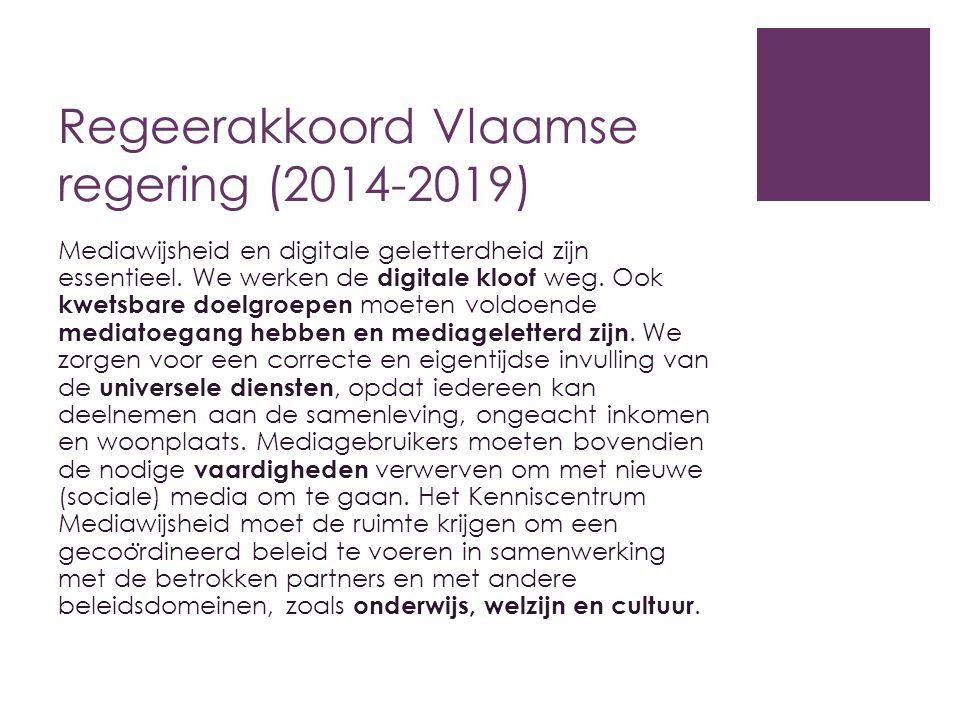 Regeerakkoord Vlaamse regering (2014-2019) Mediawijsheid en digitale geletterdheid zijn essentieel. We werken de digitale kloof weg. Ook kwetsbare doe