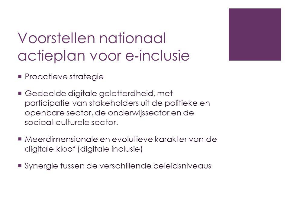 Voorstellen nationaal actieplan voor e ‐ inclusie  Proactieve strategie  Gedeelde digitale geletterdheid, met participatie van stakeholders uit de p