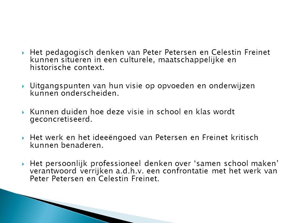  Het pedagogisch denken van Peter Petersen en Celestin Freinet kunnen situeren in een culturele, maatschappelijke en historische context.  Uitgangsp