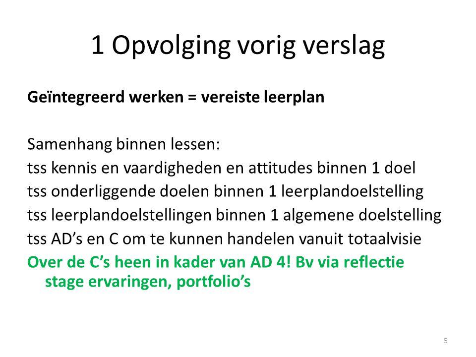 1 Opvolging vorig verslag Geïntegreerd werken = vereiste leerplan Samenhang binnen lessen: tss kennis en vaardigheden en attitudes binnen 1 doel tss o