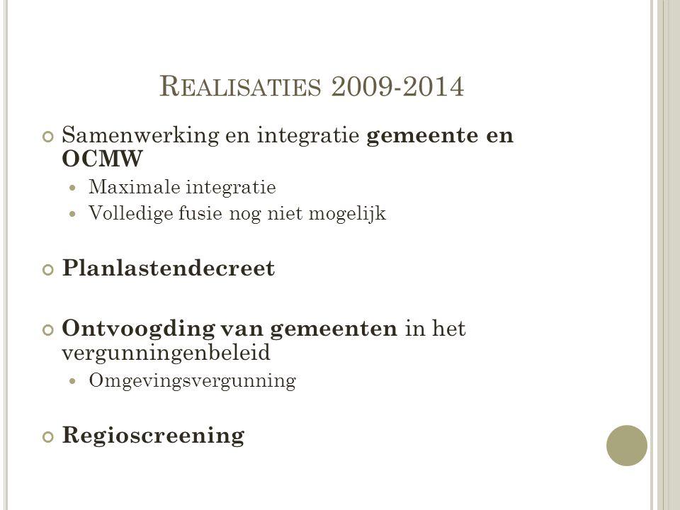 R EALISATIES 2009-2014 Samenwerking en integratie gemeente en OCMW Maximale integratie Volledige fusie nog niet mogelijk Planlastendecreet Ontvoogding