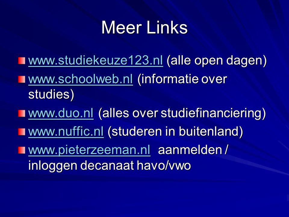 Meer Links www.studiekeuze123.nlwww.studiekeuze123.nl (alle open dagen) www.studiekeuze123.nl www.schoolweb.nlwww.schoolweb.nl (informatie over studie