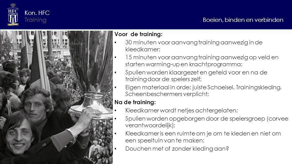 Boeien, binden en verbinden Kon. HFC Training Voor de training: 30 minuten voor aanvang training aanwezig in de kleedkamer; 15 minuten voor aanvang tr