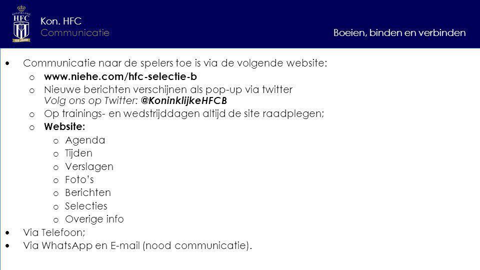 Boeien, binden en verbinden Kon. HFC Communicatie  Communicatie naar de spelers toe is via de volgende website: o www.niehe.com/hfc-selectie-b o Nieu