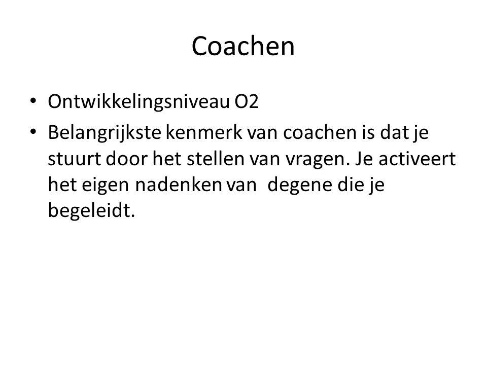 Coachen Ontwikkelingsniveau O2 Belangrijkste kenmerk van coachen is dat je stuurt door het stellen van vragen. Je activeert het eigen nadenken van deg