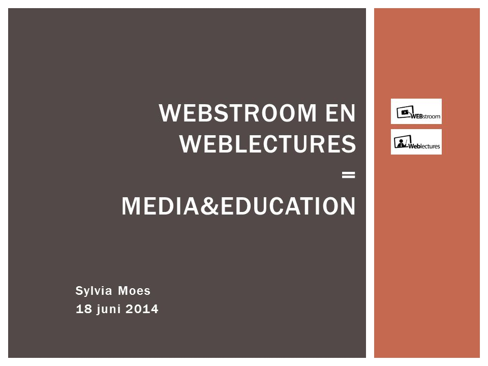 Sylvia Moes 18 juni 2014 WEBSTROOM EN WEBLECTURES = MEDIA&EDUCATION