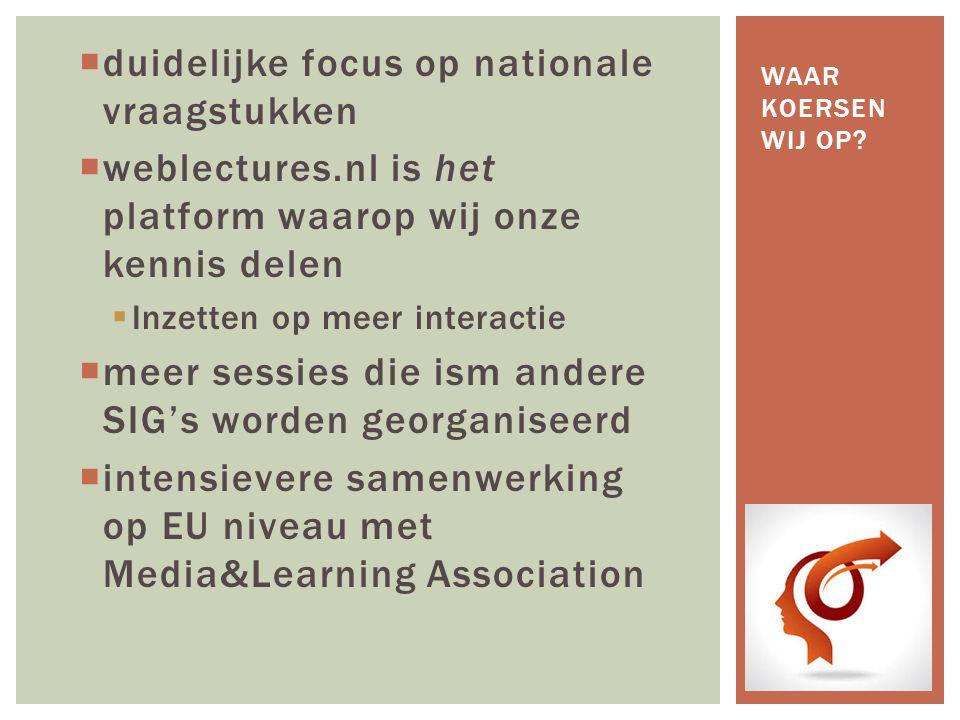  duidelijke focus op nationale vraagstukken  weblectures.nl is het platform waarop wij onze kennis delen  Inzetten op meer interactie  meer sessie