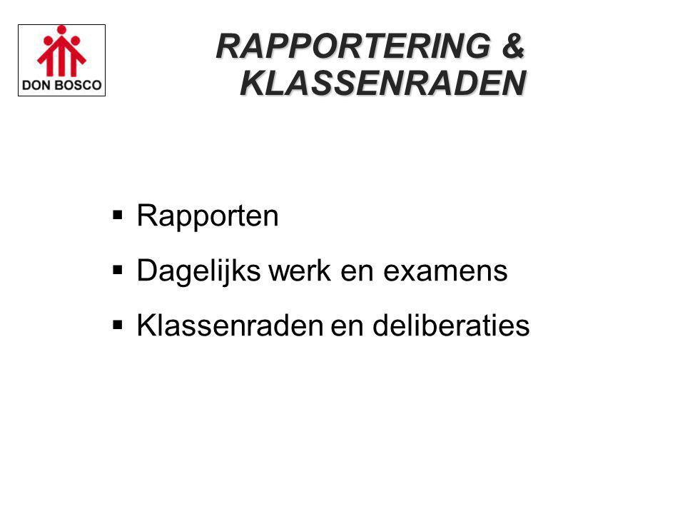 RAPPORTERING & KLASSENRADEN  Rapporten  Dagelijks werk en examens  Klassenraden en deliberaties