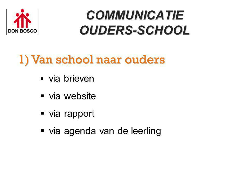 COMMUNICATIEOUDERS-SCHOOL 1) Van school naar ouders 1) Van school naar ouders  via brieven  via website  via rapport  via agenda van de leerling