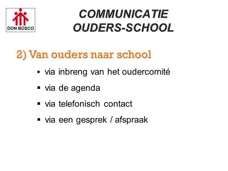 COMMUNICATIEOUDERS-SCHOOL 2) Van ouders naar school  via inbreng van het oudercomité  via de agenda  via telefonisch contact  via een gesprek / afspraak