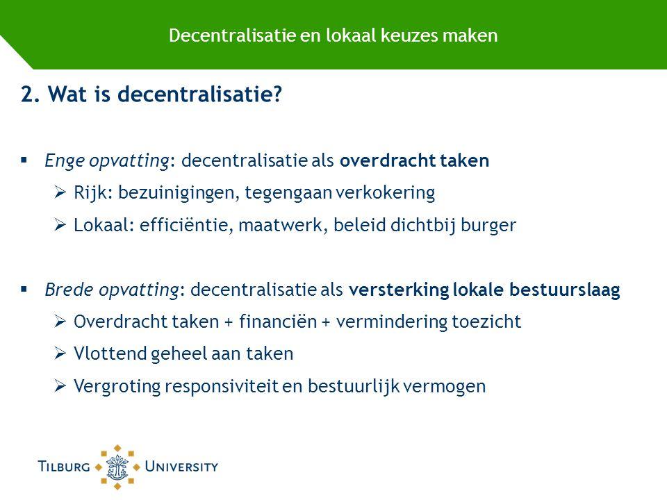 Decentralisatie en lokaal keuzes maken 2. Wat is decentralisatie.