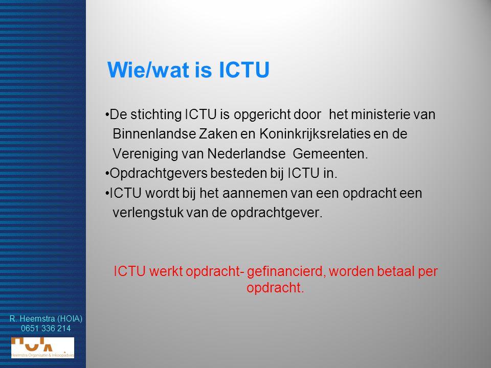 R. Heemstra (HOIA) 0651 336 214 Wie/wat is ICTU De stichting ICTU is opgericht door het ministerie van Binnenlandse Zaken en Koninkrijksrelaties en de