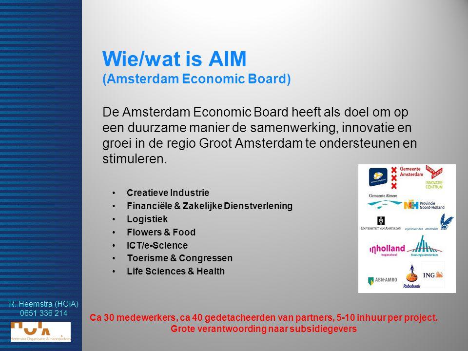 R. Heemstra (HOIA) 0651 336 214 Wie/wat is AIM (Amsterdam Economic Board) De Amsterdam Economic Board heeft als doel om op een duurzame manier de same