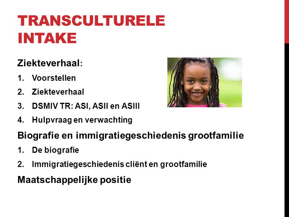 Ziekteverhaal : 1.Voorstellen 2.Ziekteverhaal 3.DSMIV TR: ASI, ASII en ASIII 4.Hulpvraag en verwachting Biografie en immigratiegeschiedenis grootfamil