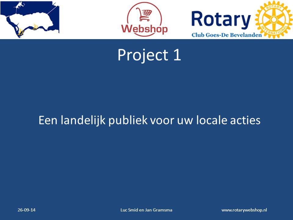 www.rotarywebshop.nl Project 1 Een landelijk publiek voor uw locale acties 26-09-14Luc Smid en Jan Gramsma
