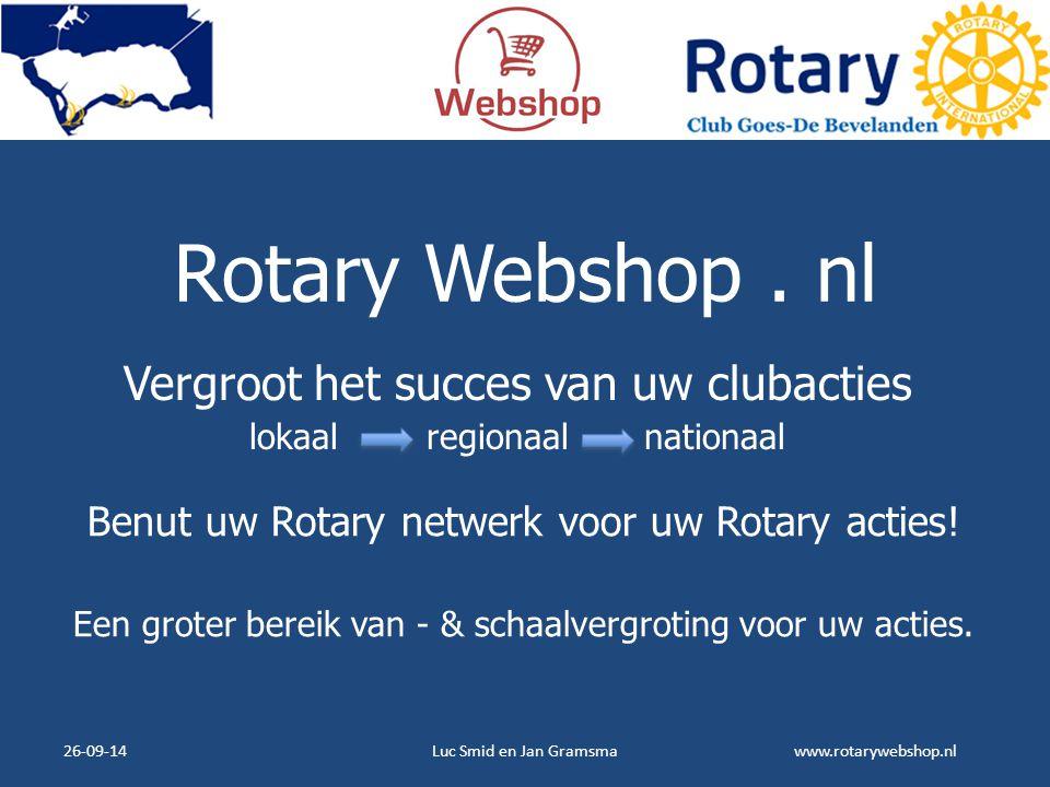 www.rotarywebshop.nl Rotary Webshop. nl Vergroot het succes van uw clubacties lokaal regionaal nationaal 26-09-14Luc Smid en Jan Gramsma Benut uw Rota