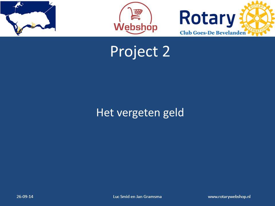 www.rotarywebshop.nl Project 2 Het vergeten geld 26-09-14Luc Smid en Jan Gramsma