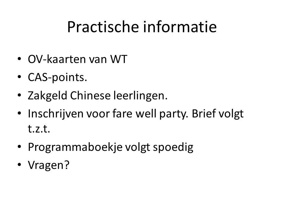 Practische informatie OV-kaarten van WT CAS-points. Zakgeld Chinese leerlingen. Inschrijven voor fare well party. Brief volgt t.z.t. Programmaboekje v