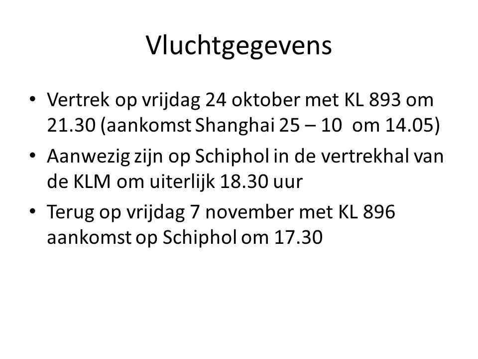 Vluchtgegevens Vertrek op vrijdag 24 oktober met KL 893 om 21.30 (aankomst Shanghai 25 – 10 om 14.05) Aanwezig zijn op Schiphol in de vertrekhal van d