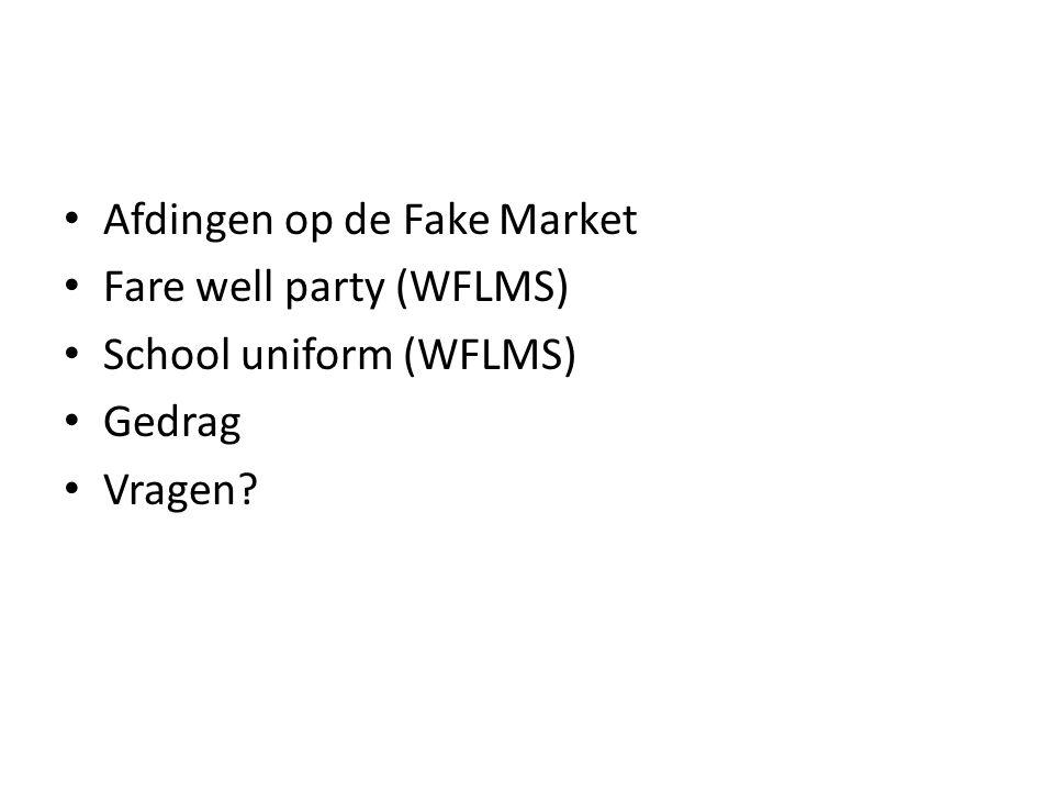 Afdingen op de Fake Market Fare well party (WFLMS) School uniform (WFLMS) Gedrag Vragen?
