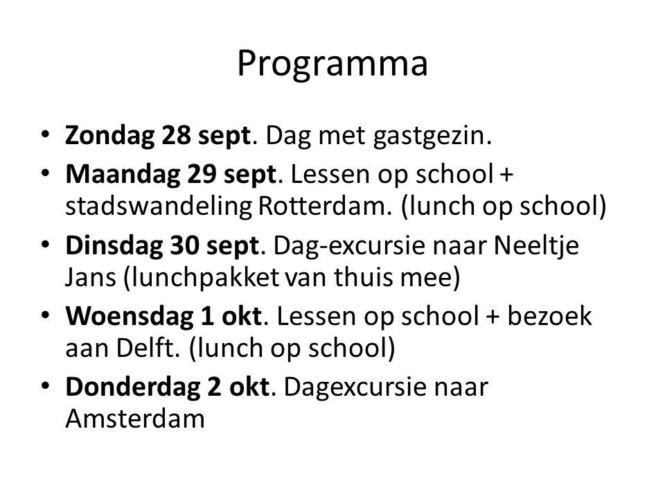 Programma Zondag 28 sept. Dag met gastgezin. Maandag 29 sept. Lessen op school + stadswandeling Rotterdam. (lunch op school) Dinsdag 30 sept. Dag-excu