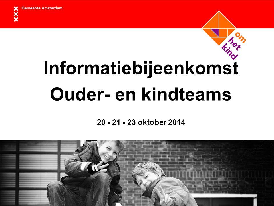Informatiebijeenkomst Ouder- en kindteams 20 - 21 - 23 oktober 2014