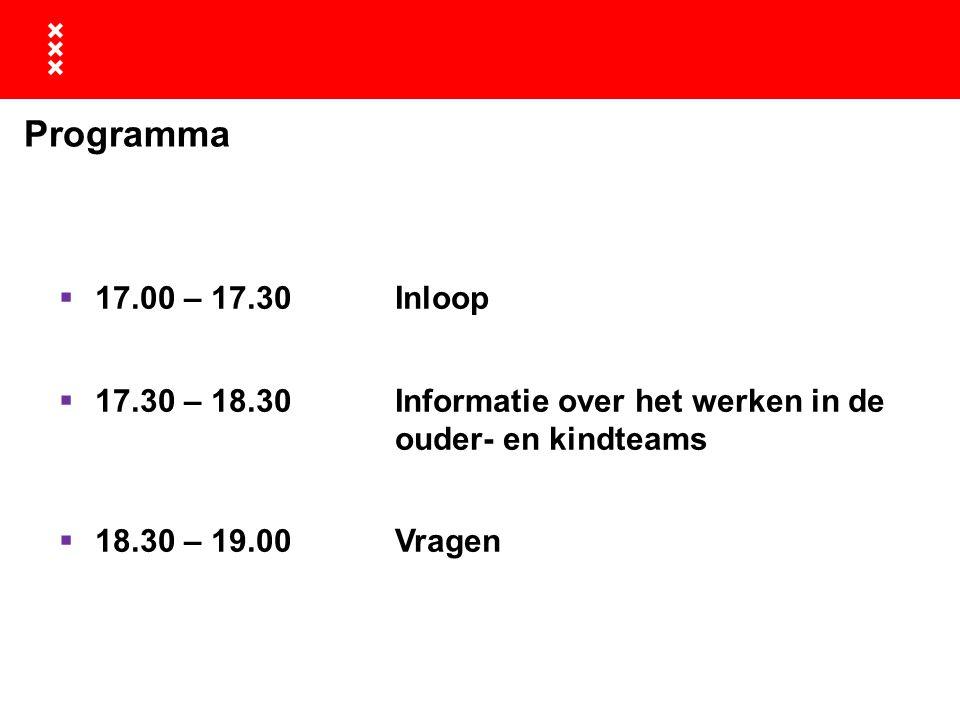 Programma  17.00 – 17.30 Inloop  17.30 – 18.30Informatie over het werken in de ouder- en kindteams  18.30 – 19.00Vragen