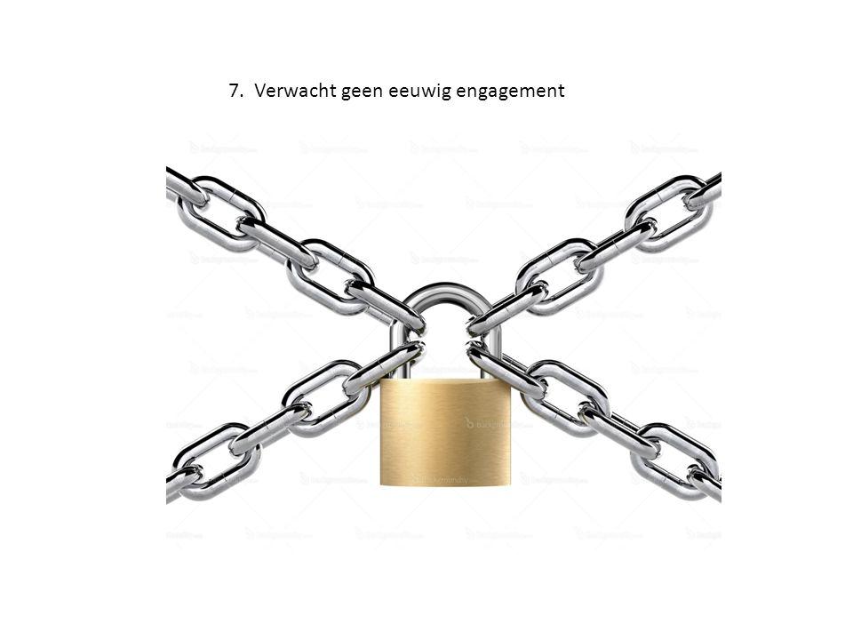 7. Verwacht geen eeuwig engagement