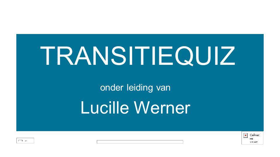 onder leiding van Lucille Werner TRANSITIEQUIZ