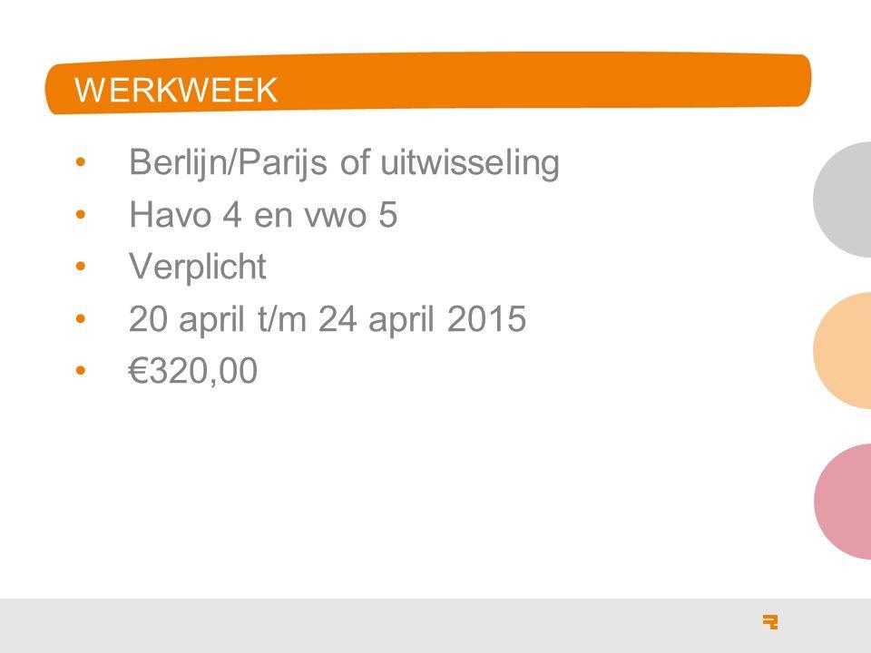 WERKWEEK Berlijn/Parijs of uitwisseling Havo 4 en vwo 5 Verplicht 20 april t/m 24 april 2015 €320,00