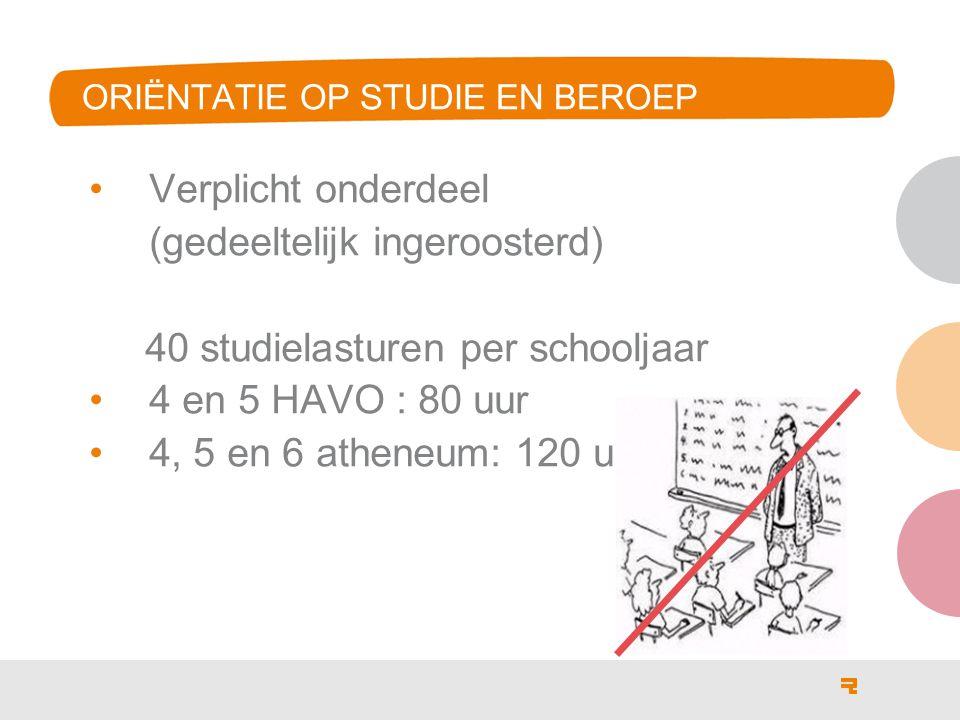 ORIËNTATIE OP STUDIE EN BEROEP Verplicht onderdeel (gedeeltelijk ingeroosterd) 40 studielasturen per schooljaar 4 en 5 HAVO : 80 uur 4, 5 en 6 atheneum: 120 uur