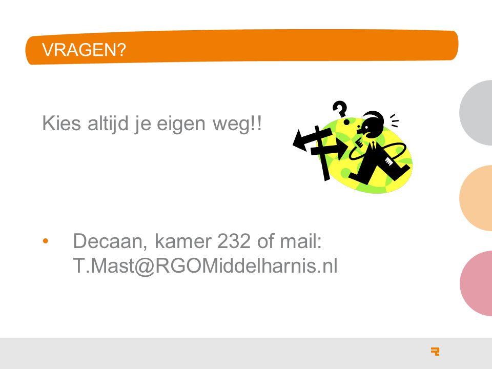 VRAGEN? Kies altijd je eigen weg!! Decaan, kamer 232 of mail: T.Mast@RGOMiddelharnis.nl