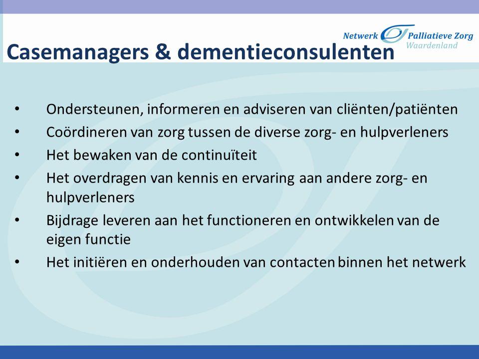 Casemanagers & dementieconsulenten Ondersteunen, informeren en adviseren van cliënten/patiënten Coördineren van zorg tussen de diverse zorg- en hulpve